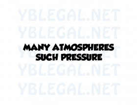 MANY-ATMOSPHERE-SUCH-PRESSURE